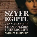 Szyfr Egiptu. Jean-François Champollion i hieroglify