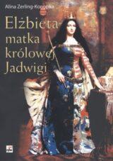 Książka Elżbieta. Matka Królowej Jadwigi