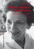 Między pamięcią a wyobraźnią. Uniwersum poezji Rose Ausländer