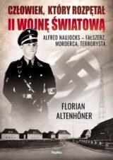 Książka Człowiek, który rozpętał II wojnę światową. Alfred Naujocks – fałszerz, morderca, terrorysta