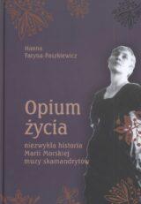 Opium życia. Niezwykła historia Marii Morskiej muzy skamandrytów