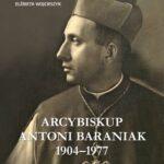 Arcybiskup Antoni Baraniak 1904–1977