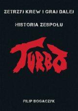 Zetrzyj krew i graj dalej. Historia zespołu Turbo