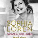 Wczoraj, dziś, jutro. Moje życie. Sophia Loren