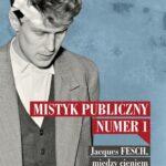 Mistyk publiczny numer 1. Jacques Fesch, między cieniem i światłem