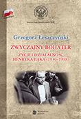 Zwyczajny bohater. Życie i działalność Henryka Bąka (1930-1998)