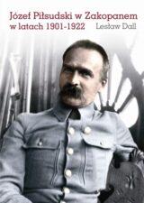 Józef Piłsudski w Zakopanem w latach 1901-1922