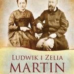 Ludwik i Zelia Martin. Święci w codzienności