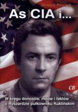 Książka As CIA i… W kręgu donosów, mitów i faktów o Ryszardzie pułkowniku Kuklińskim