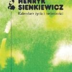 Henryk Sienkiewicz. Kalendarz życia i twórczości