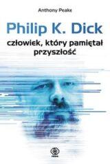 Philip K. Dick – człowiek, który pamiętał przyszłość