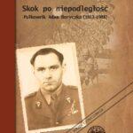 Skok po niepodległość. Pułkownik Adam Boryczka (1913-1988)