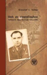 Książka Skok po niepodległość. Pułkownik Adam Boryczka (1913-1988)