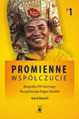 Książka Promienne współczucie. Biografia XVI Karmapy. Tom 1