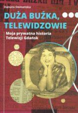 Duża buźka, telewidzowie. Moja prywatna historia Telewizji Gdańsk