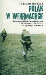 Książka Polak w Wehrmachcie. Byłem niemieckim żołnierzem I Batalionu 190 Pułku 62 Dywizji Piechoty