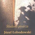 Śladami pisarza. Józef Łobodowski w Polsce i Hiszpanii