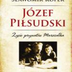 Józef Piłsudski. Fakty i tajemnice