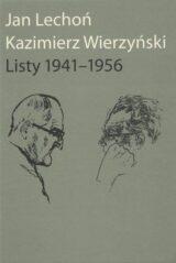 Jan Lechoń, Kazimierz Wierzyński. Listy 1941-1956