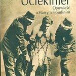 Uciekinier. Opowieść o Harrym Houdinim