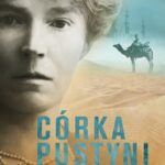 Córka pustyni Niezwykłe życie  Gertrude Bell