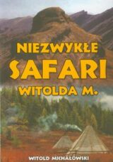 Książka Niezwykłe safari Witolda M