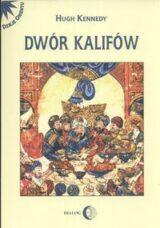 Książka Dwór kalifów. Powstanie i upadek najpotężniejszej dynastii świata muzułmańskiego