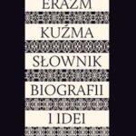 Erazm Kuźma. Słownik biografii i idei