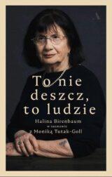 Książka To nie deszcz, to ludzie. Halina Birenbaum w rozmowie z Moniką Tutak-Goll
