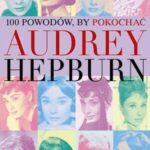100 powodów, by pokochać Audrey Hepburn