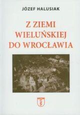 Książka Z Ziemi Wieluńskiej do Wrocławia