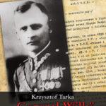"""""""Generał Wilk"""" Aleksander Krzyżanowski komendant Okręgu Wileńskiego ZWZ-AK"""