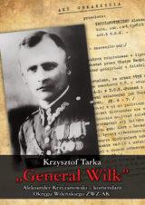 """Książka """"Generał Wilk"""" Aleksander Krzyżanowski komendant Okręgu Wileńskiego ZWZ-AK"""
