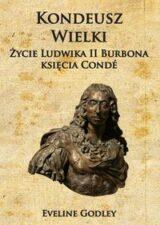 Książka Kondeusz Wielki. Życie Ludwika II Burbona księcia Condé
