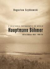 Książka Z historii fotografii w Opolu, Hauptmann Böhmer, Alfred Böhmer 1858-1908 Ełk