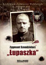 """Książka Archiwum Żołnierzy Wyklętych. Wolumen nr 4. Zygmunt Szendzielarz """"Łupaszka"""""""