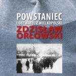 Powstaniec i obywatel z Wielkopolski. Zdzisław Orłowski