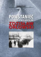 Książka Powstaniec i obywatel z Wielkopolski. Zdzisław Orłowski