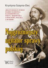 Książka Najgroźniejszy agitator sprawy polskiej