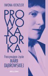 Książka Prowokatorka. Fascynujące życie Marii Dąbrowskiej