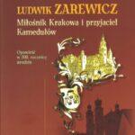 Miłośnik Krakowa i przyjaciel Kamedułów - Ludwik Zarewicz
