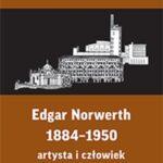 Edgar Norwerth 1884-1950. Artysta i człowiek