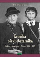 Książka Kronika córki obszarnika. Podole – Kazachstan – Afryka – PRL – USA