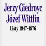 Jerzy Giedroyc. Józef Wittlin. Listy 1947-1976