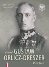 Generał Gustaw Orlicz-Dreszer. 1889-1936