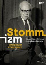 Książka Stommizm. Biografia polityczna Stanisława Stommy