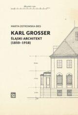 Karl Grosser. Śląski architekt (1850-1918)