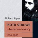 Piotr Struwe. Liberał na lewicy 1870-1905
