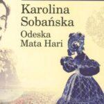 Karolina Sobańska. Odeska Mata Hari