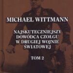 Michael Wittmann. Najskuteczniejszy dowódca czołgu w drugiej wojnie światowej. Tom 2